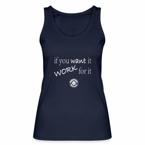 if you want it, work for it - Top ecologico da donna di Stanley & Stella