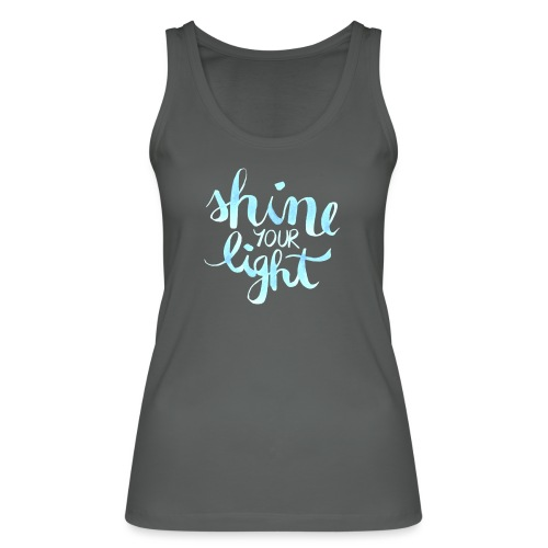 Shine your light lettering hell Affirmation - Frauen Bio Tank Top von Stanley & Stella