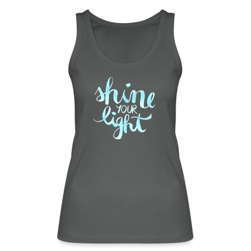 Shine your light lettering hell Affirmation - Frauen Bio Tank Top von Stanley & Stella
