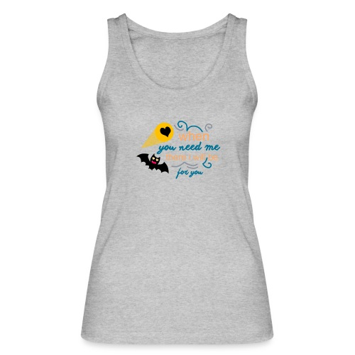 when yo need me there i Will be forma you - Camiseta de tirantes ecológica mujer de Stanley & Stella