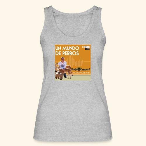 Un mundo de perros 1 03 - Camiseta de tirantes ecológica mujer de Stanley & Stella