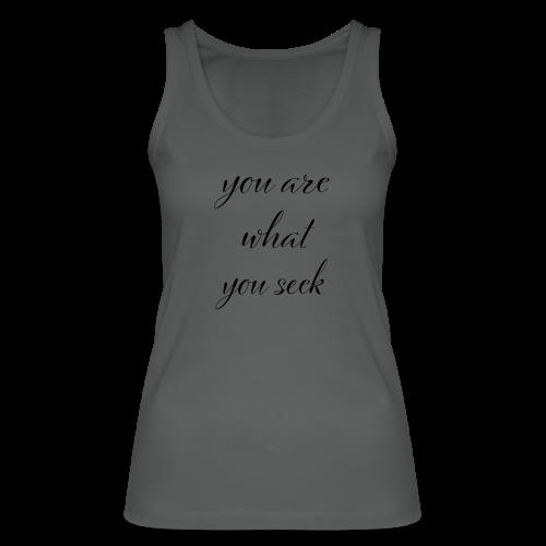 you are what you seek - Frauen Bio Tank Top von Stanley & Stella