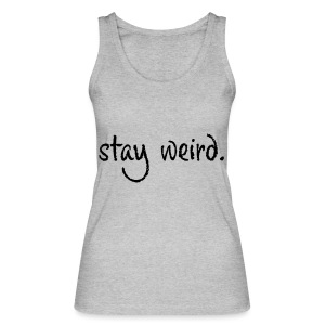 Stay Weird - Frauen Bio Tank Top von Stanley & Stella