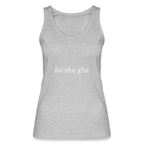 Fui zfui gfui - Frauen Bio Tank Top von Stanley & Stella