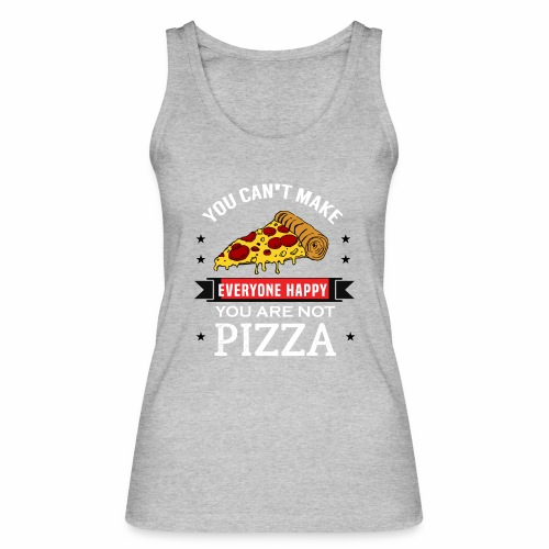 You can't make everyone Happy - You are not Pizza - Frauen Bio Tank Top von Stanley & Stella