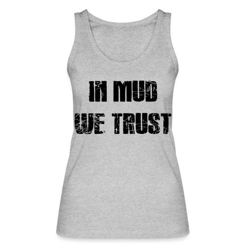 In Mud we Trust - Frauen Bio Tank Top von Stanley & Stella