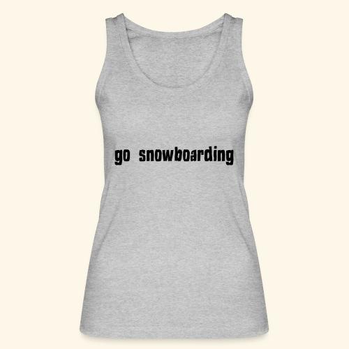 go snowboarding t-shirt geschenk idee - Frauen Bio Tank Top von Stanley & Stella