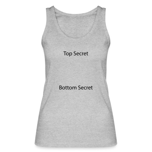 Top Secret / Bottom Secret - Women's Organic Tank Top by Stanley & Stella