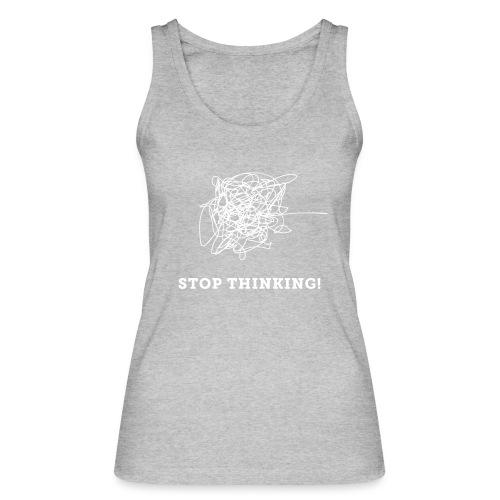 Stop Thinking - Frauen Bio Tank Top von Stanley & Stella