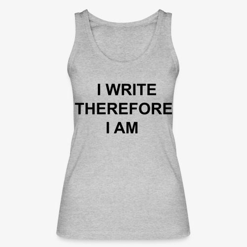 I Write Therefore I Am - Writers Slogan! - Women's Organic Tank Top by Stanley & Stella