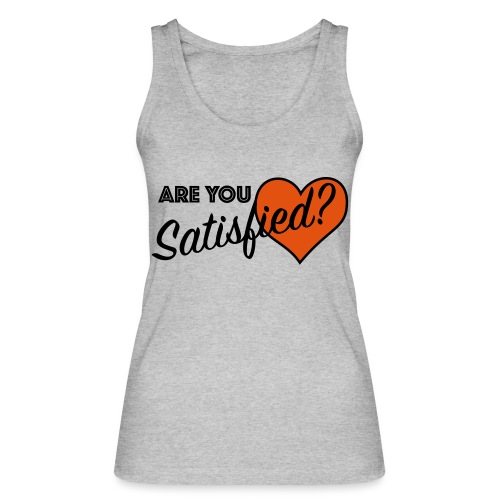 Are you satisfied? - Women's Organic Tank Top by Stanley & Stella