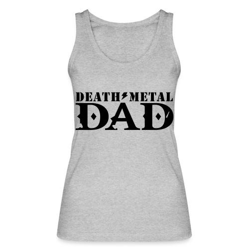 death metal dad - Vrouwen bio tanktop van Stanley & Stella