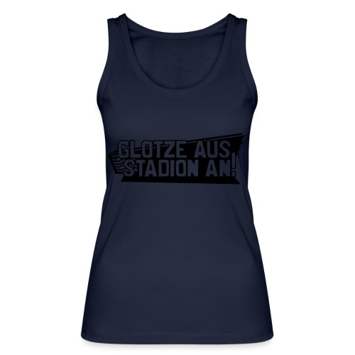 GLOTZE AUS, STADION AN! - Frauen Bio Tank Top von Stanley & Stella