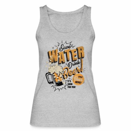 Save Water Drink Beer Trinke Wasser statt Bier - Women's Organic Tank Top by Stanley & Stella