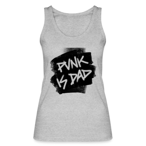 Punk Is Dad - Frauen Bio Tank Top von Stanley & Stella