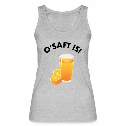 O'Saft is! - Frauen Bio Tank Top von Stanley & Stella