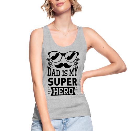 Dad is My Super Hero - Débardeur bio Femme