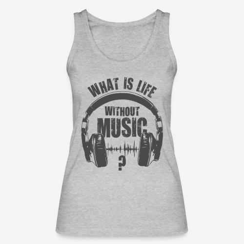 Musik ist Leben - Frauen Bio Tank Top von Stanley & Stella