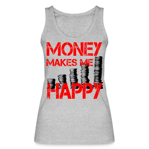 MONEY MAKES ME HAPPY Geld - Frauen Bio Tank Top von Stanley & Stella