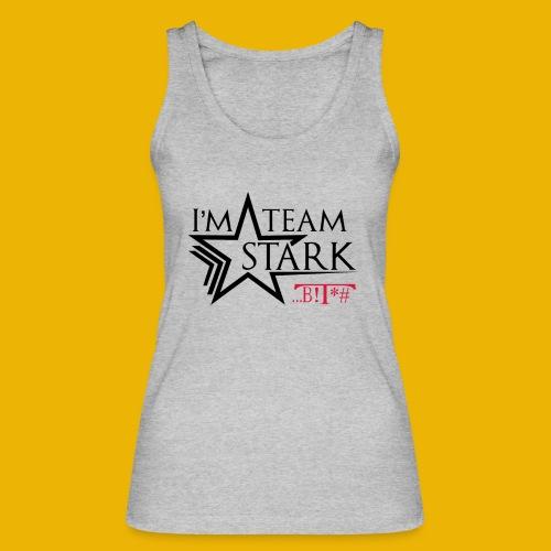 I'm team Stark B!T*# - Women's Organic Tank Top by Stanley & Stella