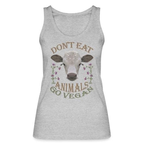 DON'T EAT ANIMALS - Frauen Bio Tank Top von Stanley & Stella