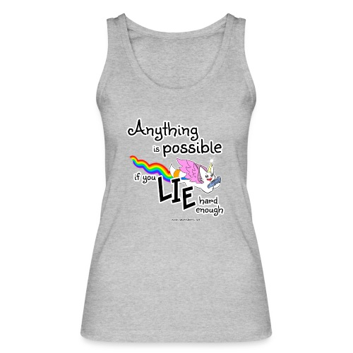 Anything Is Possible if you lie hard enough - Women's Organic Tank Top by Stanley & Stella