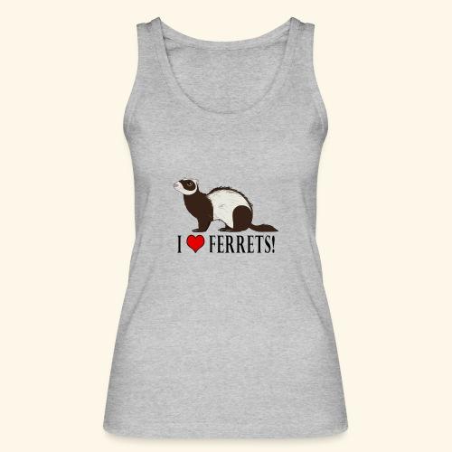 I love Ferrets ! - Débardeur bio Femme