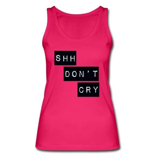 Shh dont cry - Women's Organic Tank Top by Stanley & Stella