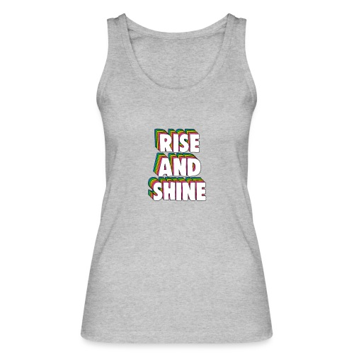 Rise and Shine Meme - Women's Organic Tank Top by Stanley & Stella