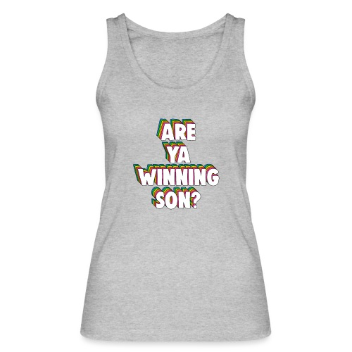 Are Ya Winning, Son? Meme - Women's Organic Tank Top by Stanley & Stella