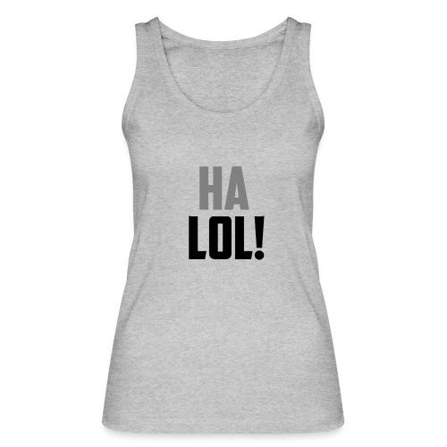 The CrimsonAura 'Ha LOL!' Stream Quote. - Women's Organic Tank Top by Stanley & Stella