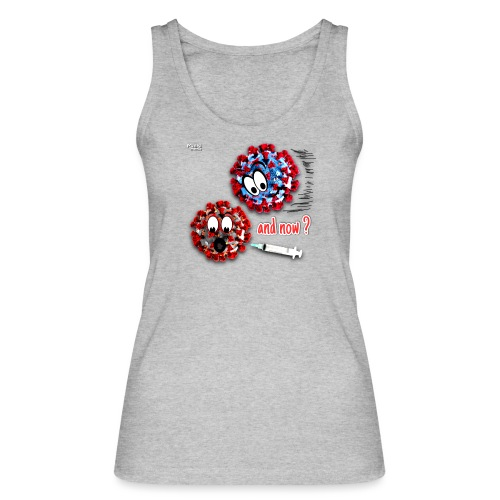 The vaccine ... and now? - Women's Organic Tank Top by Stanley & Stella