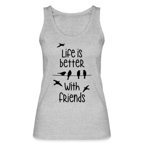elämä on parempi ystävien kanssa lintujen - life - Women's Organic Tank Top by Stanley & Stella