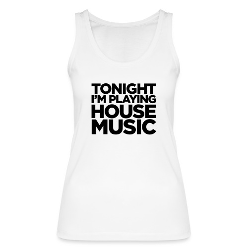 Tonight I'm Playing House Music - Women's Organic Tank Top by Stanley & Stella