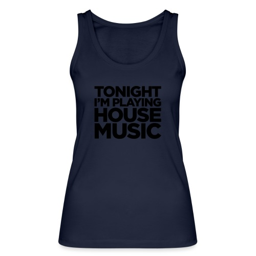 Tonight I'm Playing House Music - Women's Organic Tank Top by Stanley & Stella