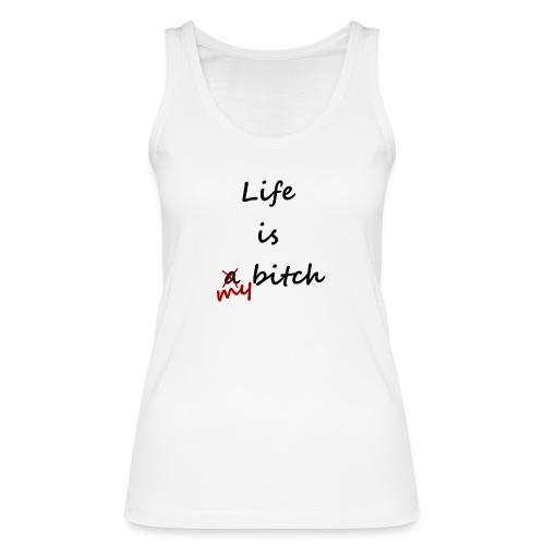 Life Is My Bitch - Débardeur bio Femme