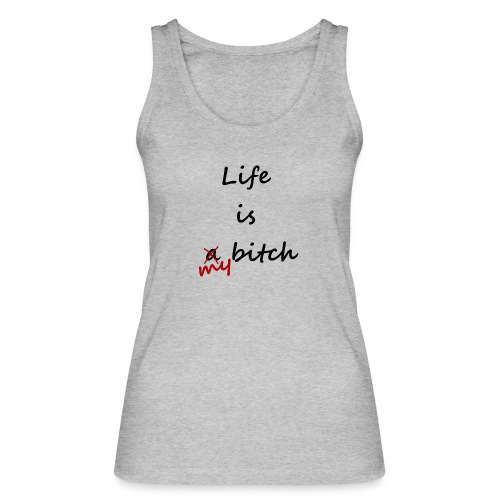 Life Is My Bitch - Débardeur bio Femme