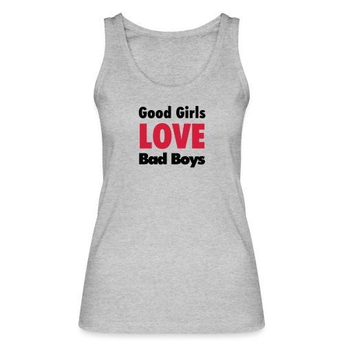 good girls love bad boys - Women's Organic Tank Top by Stanley & Stella