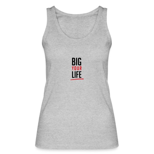 Big Your Life - Frauen Bio Tank Top von Stanley & Stella