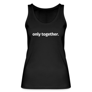 only together. - Frauen Bio Tank Top