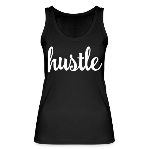 Hustle! - Women's Organic Tank Top by Stanley & Stella