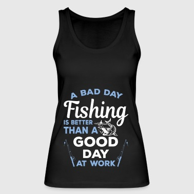 Pêche Bad Day est mieux qu'une bonne journée au travail - Débardeur bio pour femmes