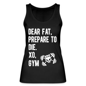 Dear fat prepare to die xo gym - Women's Organic Tank Top