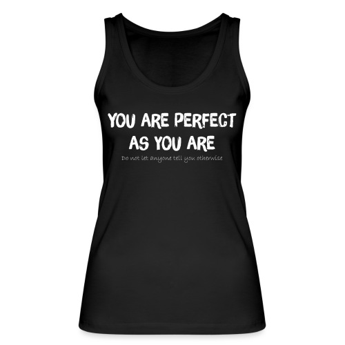 YOU ARE PERFECT AS YOU ARE - Frauen Bio Tank Top von Stanley & Stella