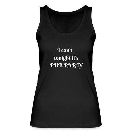 Je ne peux pas j'ai soirée Pub ! - Débardeur bio Femme
