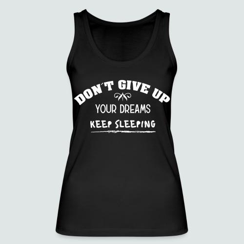 DON´T GIVE UP YOUR DREAMS - KEEP SLEEPING - Frauen Bio Tank Top von Stanley & Stella