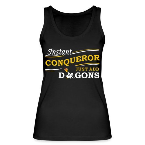 Instant Conqueror, Just Add Dragons - Women's Organic Tank Top by Stanley & Stella