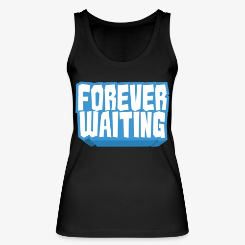 Forever Waiting - Women's Organic Tank Top by Stanley & Stella