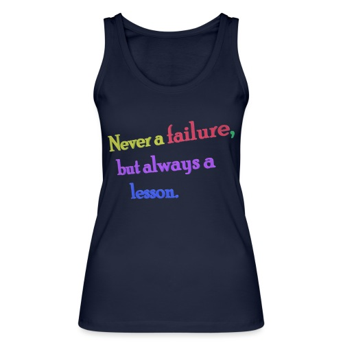 Never a failure but always a lesson - Women's Organic Tank Top by Stanley & Stella