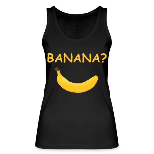 Banana? - Frauen Bio Tank Top von Stanley & Stella